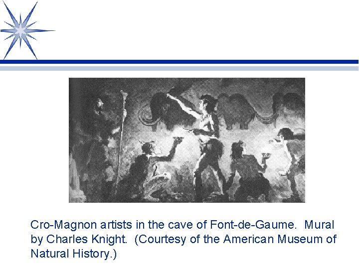 Cro-Magnon artists in the cave of Font-de-Gaume. Mural by Charles Knight. (Courtesy of the
