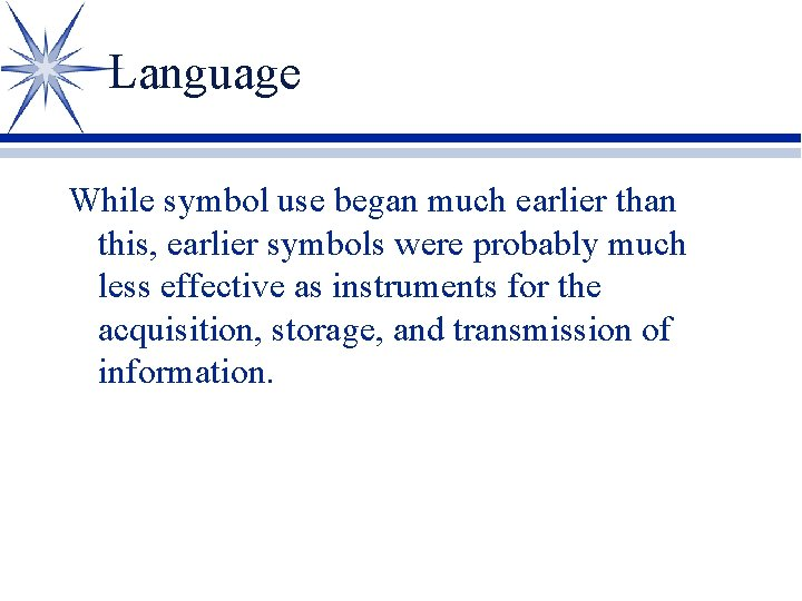 Language While symbol use began much earlier than this, earlier symbols were probably much