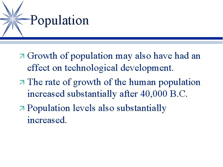 Population Growth of population may also have had an effect on technological development. ä