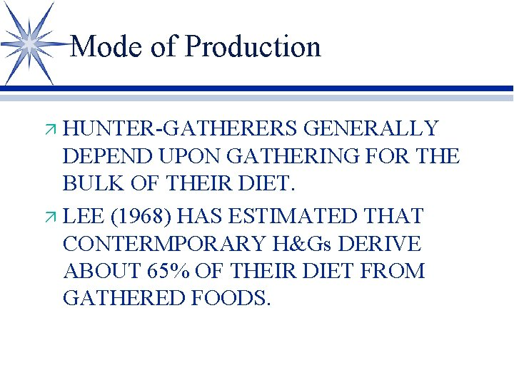 Mode of Production HUNTER-GATHERERS GENERALLY DEPEND UPON GATHERING FOR THE BULK OF THEIR DIET.