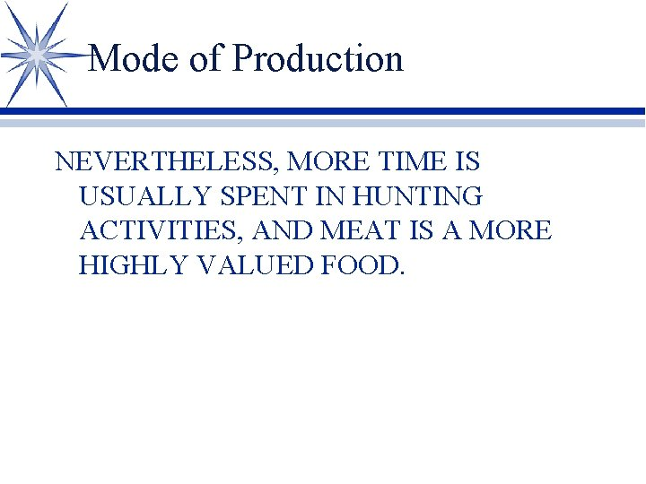 Mode of Production NEVERTHELESS, MORE TIME IS USUALLY SPENT IN HUNTING ACTIVITIES, AND MEAT