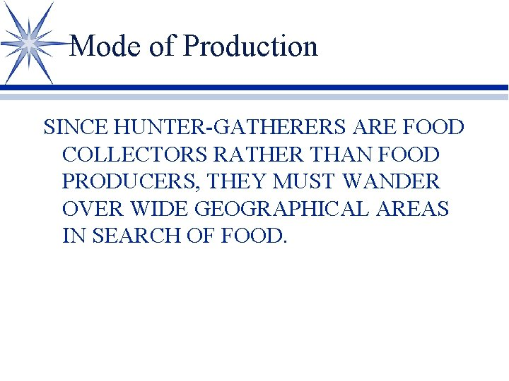 Mode of Production SINCE HUNTER-GATHERERS ARE FOOD COLLECTORS RATHER THAN FOOD PRODUCERS, THEY MUST