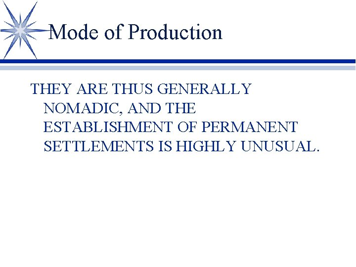 Mode of Production THEY ARE THUS GENERALLY NOMADIC, AND THE ESTABLISHMENT OF PERMANENT SETTLEMENTS