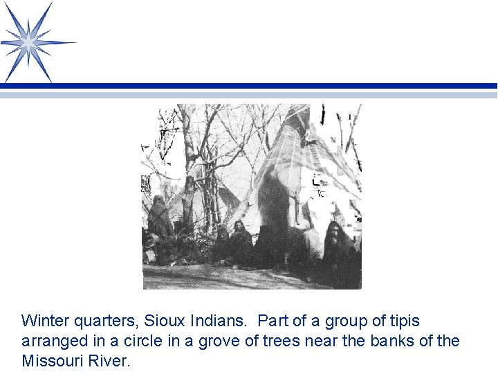 Winter quarters, Sioux Indians. Part of a group of tipis arranged in a circle