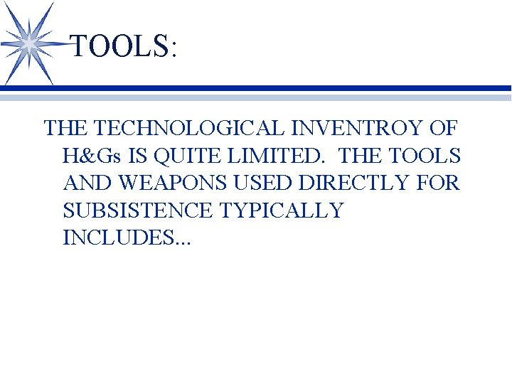 TOOLS: THE TECHNOLOGICAL INVENTROY OF H&Gs IS QUITE LIMITED. THE TOOLS AND WEAPONS USED