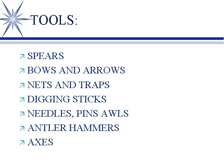 TOOLS: SPEARS ä BOWS AND ARROWS ä NETS AND TRAPS ä DIGGING STICKS ä