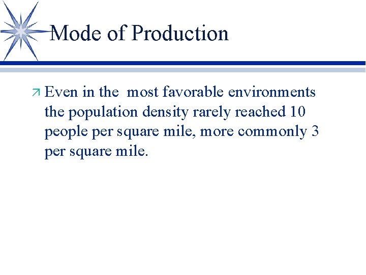 Mode of Production ä Even in the most favorable environments the population density rarely