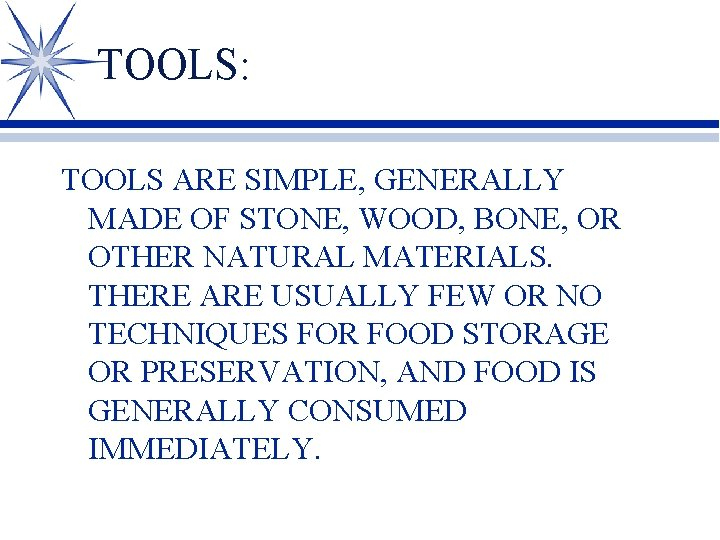 TOOLS: TOOLS ARE SIMPLE, GENERALLY MADE OF STONE, WOOD, BONE, OR OTHER NATURAL MATERIALS.