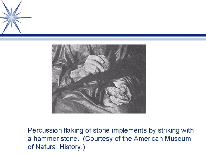 Percussion flaking of stone implements by striking with a hammer stone. (Courtesy of the