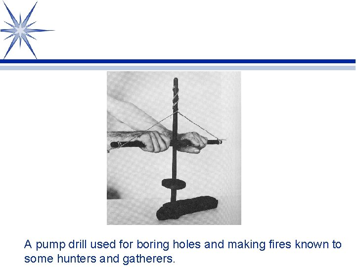 A pump drill used for boring holes and making fires known to some hunters