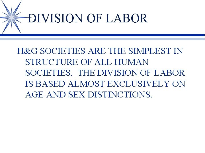 DIVISION OF LABOR H&G SOCIETIES ARE THE SIMPLEST IN STRUCTURE OF ALL HUMAN SOCIETIES.