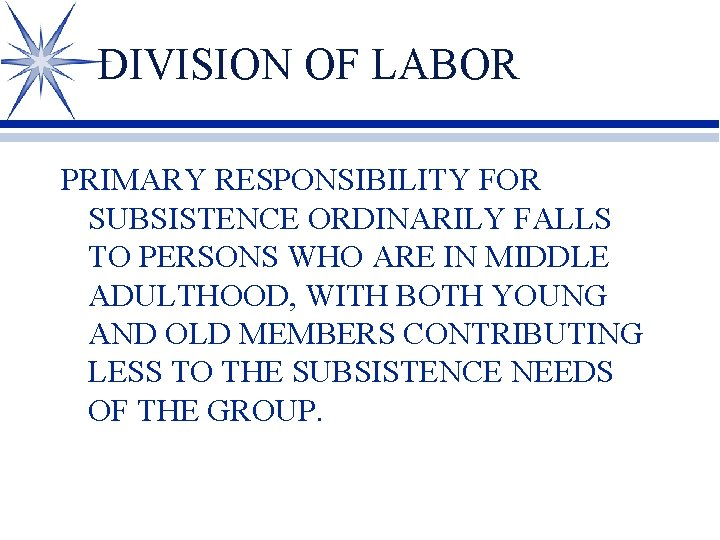DIVISION OF LABOR PRIMARY RESPONSIBILITY FOR SUBSISTENCE ORDINARILY FALLS TO PERSONS WHO ARE IN