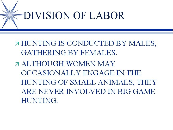 DIVISION OF LABOR HUNTING IS CONDUCTED BY MALES, GATHERING BY FEMALES. ä ALTHOUGH WOMEN