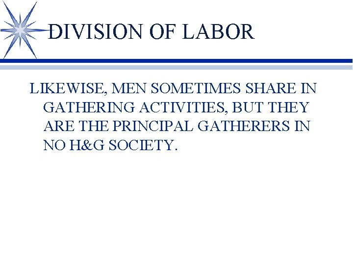DIVISION OF LABOR LIKEWISE, MEN SOMETIMES SHARE IN GATHERING ACTIVITIES, BUT THEY ARE THE