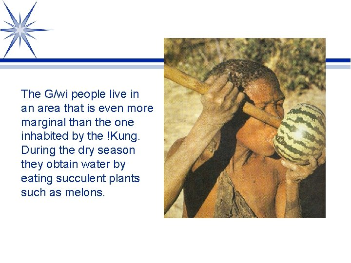 The G/wi people live in an area that is even more marginal than the