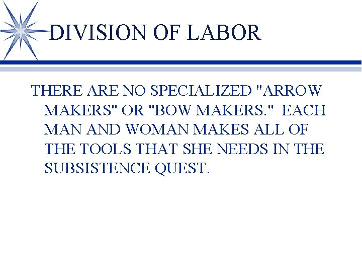 """DIVISION OF LABOR THERE ARE NO SPECIALIZED """"ARROW MAKERS"""" OR """"BOW MAKERS. """" EACH"""