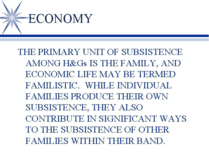 ECONOMY THE PRIMARY UNIT OF SUBSISTENCE AMONG H&Gs IS THE FAMILY, AND ECONOMIC LIFE
