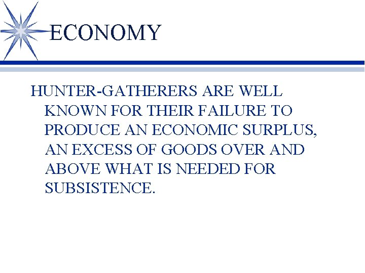 ECONOMY HUNTER-GATHERERS ARE WELL KNOWN FOR THEIR FAILURE TO PRODUCE AN ECONOMIC SURPLUS, AN
