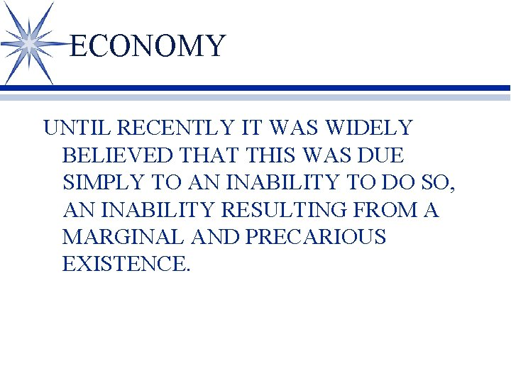 ECONOMY UNTIL RECENTLY IT WAS WIDELY BELIEVED THAT THIS WAS DUE SIMPLY TO AN