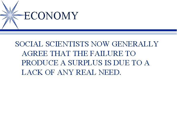 ECONOMY SOCIAL SCIENTISTS NOW GENERALLY AGREE THAT THE FAILURE TO PRODUCE A SURPLUS IS