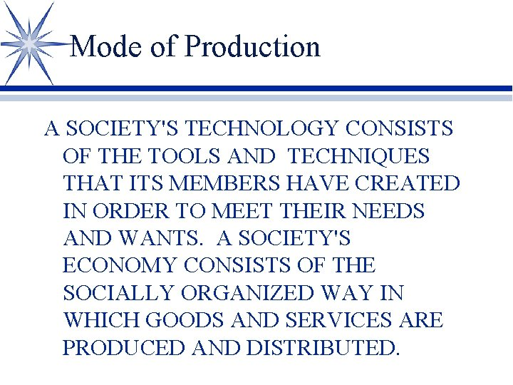 Mode of Production A SOCIETY'S TECHNOLOGY CONSISTS OF THE TOOLS AND TECHNIQUES THAT ITS