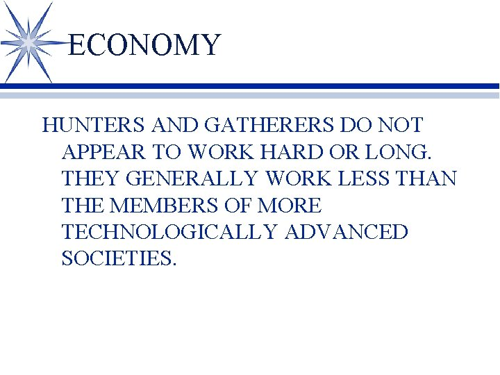 ECONOMY HUNTERS AND GATHERERS DO NOT APPEAR TO WORK HARD OR LONG. THEY GENERALLY