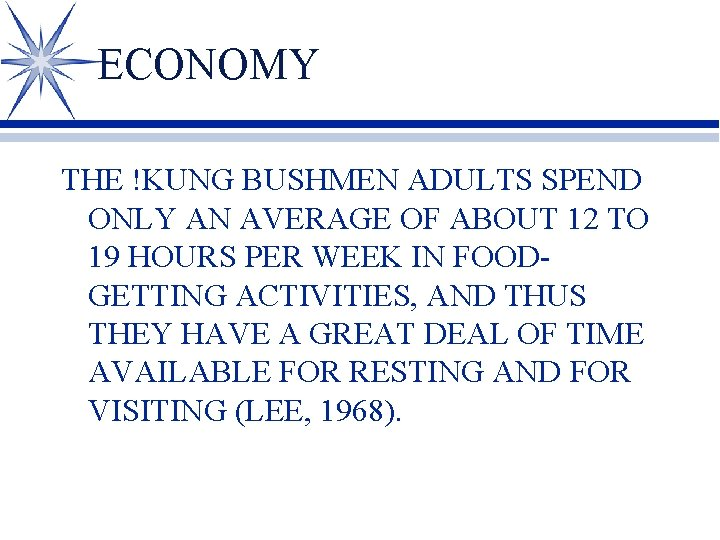 ECONOMY THE !KUNG BUSHMEN ADULTS SPEND ONLY AN AVERAGE OF ABOUT 12 TO 19
