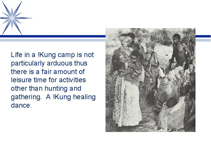 Life in a !Kung camp is not particularly arduous there is a fair amount