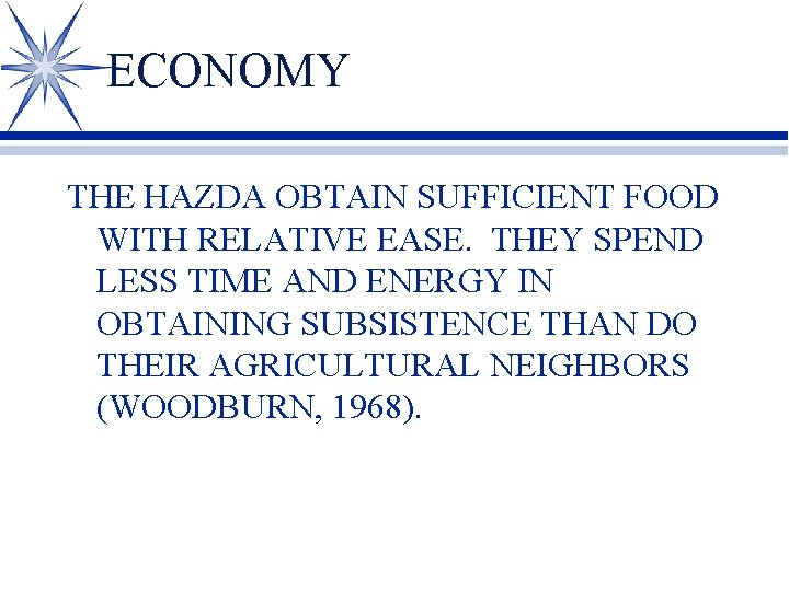 ECONOMY THE HAZDA OBTAIN SUFFICIENT FOOD WITH RELATIVE EASE. THEY SPEND LESS TIME AND