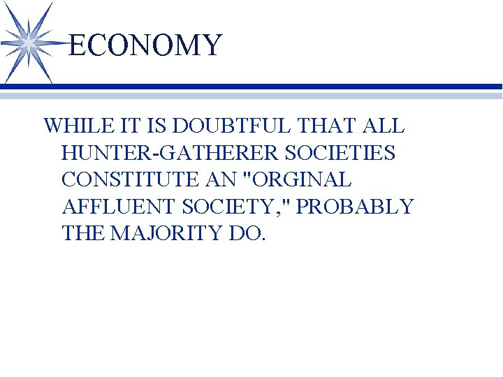 """ECONOMY WHILE IT IS DOUBTFUL THAT ALL HUNTER-GATHERER SOCIETIES CONSTITUTE AN """"ORGINAL AFFLUENT SOCIETY,"""