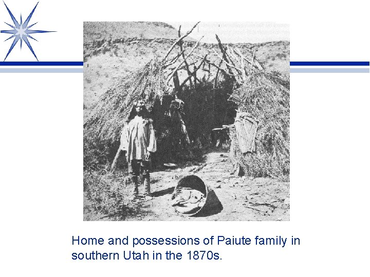 Home and possessions of Paiute family in southern Utah in the 1870 s.