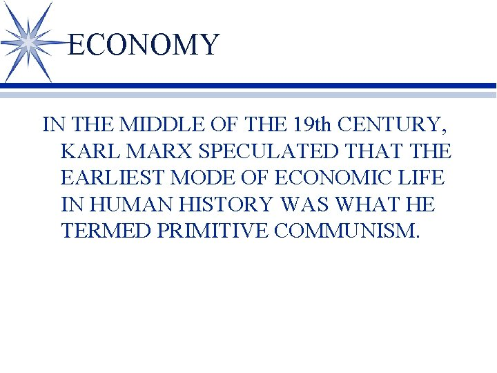 ECONOMY IN THE MIDDLE OF THE 19 th CENTURY, KARL MARX SPECULATED THAT THE