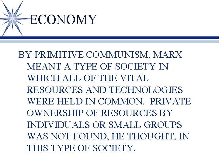 ECONOMY BY PRIMITIVE COMMUNISM, MARX MEANT A TYPE OF SOCIETY IN WHICH ALL OF