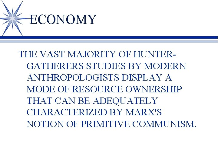ECONOMY THE VAST MAJORITY OF HUNTERGATHERERS STUDIES BY MODERN ANTHROPOLOGISTS DISPLAY A MODE OF