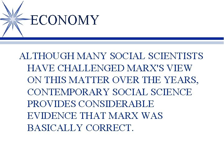 ECONOMY ALTHOUGH MANY SOCIAL SCIENTISTS HAVE CHALLENGED MARX'S VIEW ON THIS MATTER OVER THE