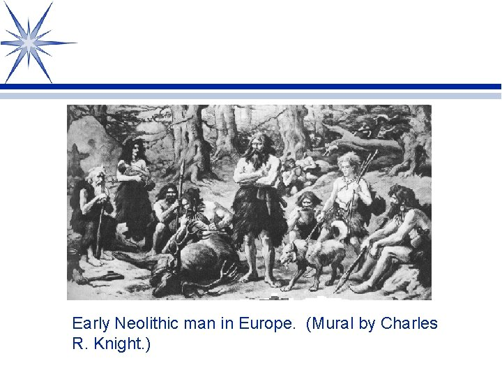 Early Neolithic man in Europe. (Mural by Charles R. Knight. )