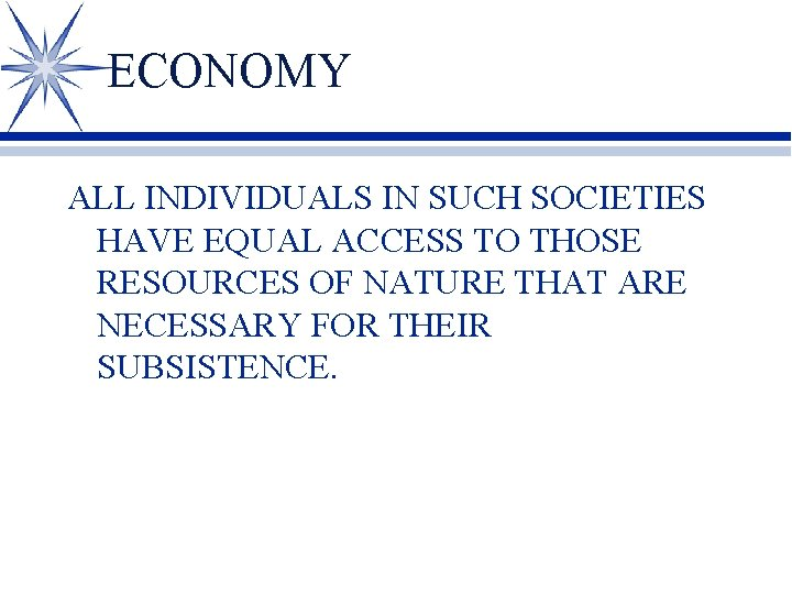 ECONOMY ALL INDIVIDUALS IN SUCH SOCIETIES HAVE EQUAL ACCESS TO THOSE RESOURCES OF NATURE