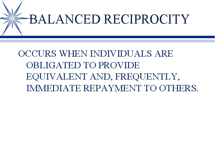 BALANCED RECIPROCITY OCCURS WHEN INDIVIDUALS ARE OBLIGATED TO PROVIDE EQUIVALENT AND, FREQUENTLY, IMMEDIATE REPAYMENT