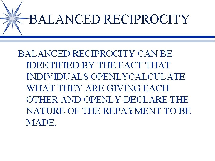 BALANCED RECIPROCITY CAN BE IDENTIFIED BY THE FACT THAT INDIVIDUALS OPENLYCALCULATE WHAT THEY ARE