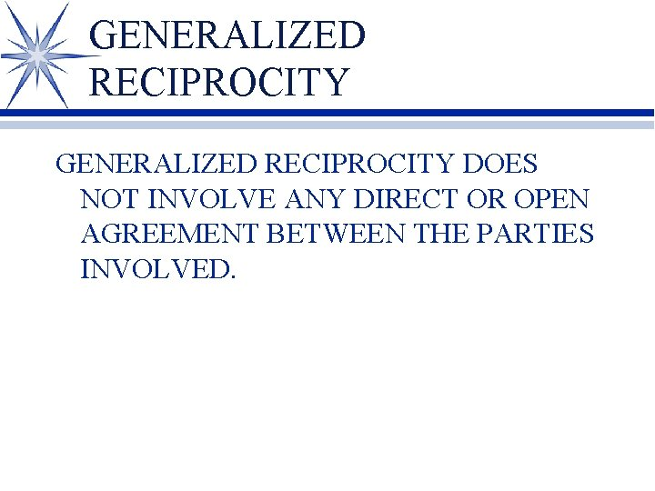 GENERALIZED RECIPROCITY DOES NOT INVOLVE ANY DIRECT OR OPEN AGREEMENT BETWEEN THE PARTIES INVOLVED.