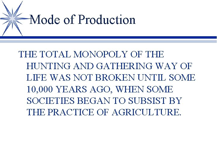 Mode of Production THE TOTAL MONOPOLY OF THE HUNTING AND GATHERING WAY OF LIFE