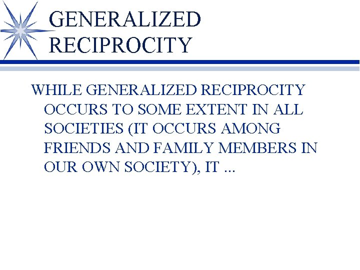 GENERALIZED RECIPROCITY WHILE GENERALIZED RECIPROCITY OCCURS TO SOME EXTENT IN ALL SOCIETIES (IT OCCURS