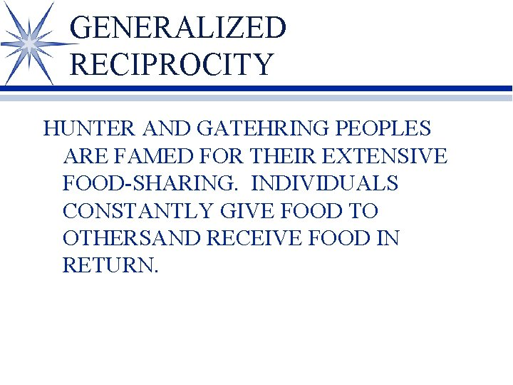 GENERALIZED RECIPROCITY HUNTER AND GATEHRING PEOPLES ARE FAMED FOR THEIR EXTENSIVE FOOD-SHARING. INDIVIDUALS CONSTANTLY