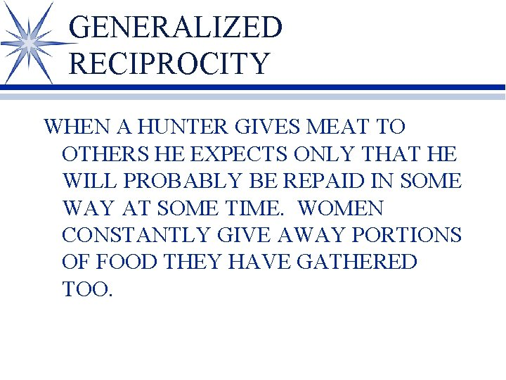 GENERALIZED RECIPROCITY WHEN A HUNTER GIVES MEAT TO OTHERS HE EXPECTS ONLY THAT HE