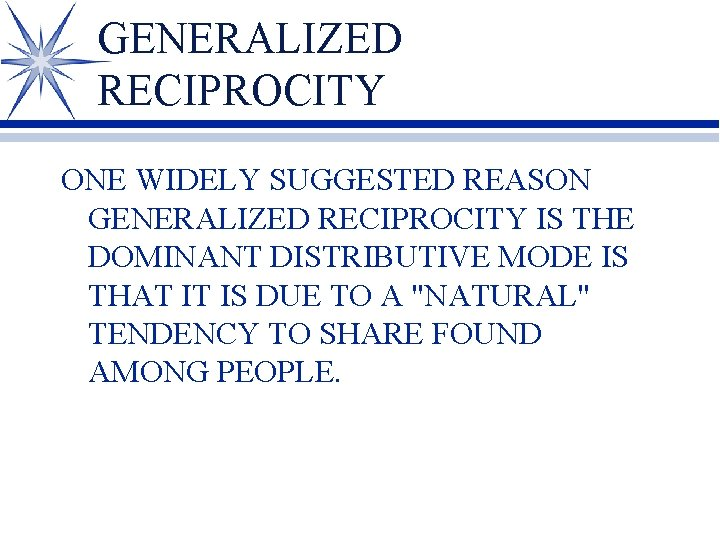 GENERALIZED RECIPROCITY ONE WIDELY SUGGESTED REASON GENERALIZED RECIPROCITY IS THE DOMINANT DISTRIBUTIVE MODE IS