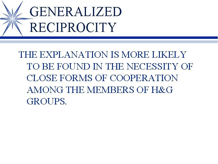 GENERALIZED RECIPROCITY THE EXPLANATION IS MORE LIKELY TO BE FOUND IN THE NECESSITY OF