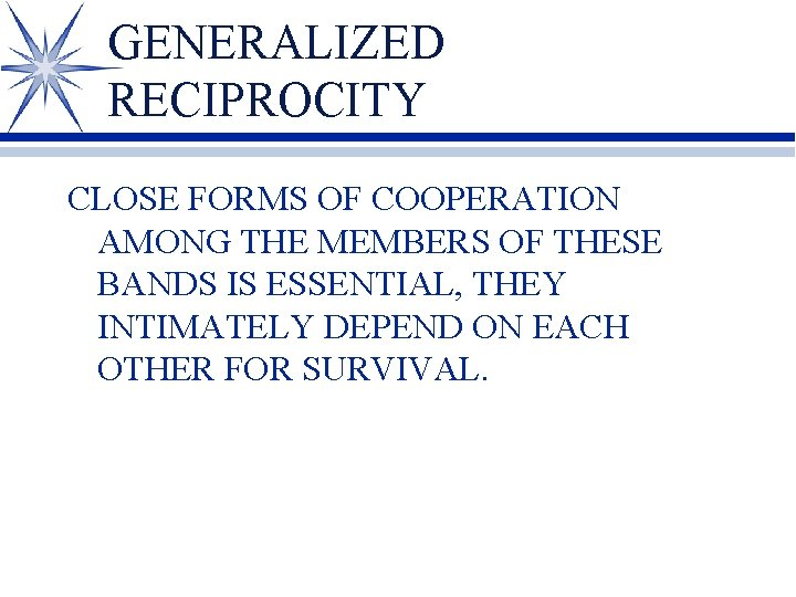 GENERALIZED RECIPROCITY CLOSE FORMS OF COOPERATION AMONG THE MEMBERS OF THESE BANDS IS ESSENTIAL,