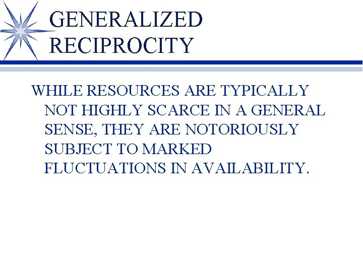 GENERALIZED RECIPROCITY WHILE RESOURCES ARE TYPICALLY NOT HIGHLY SCARCE IN A GENERAL SENSE, THEY