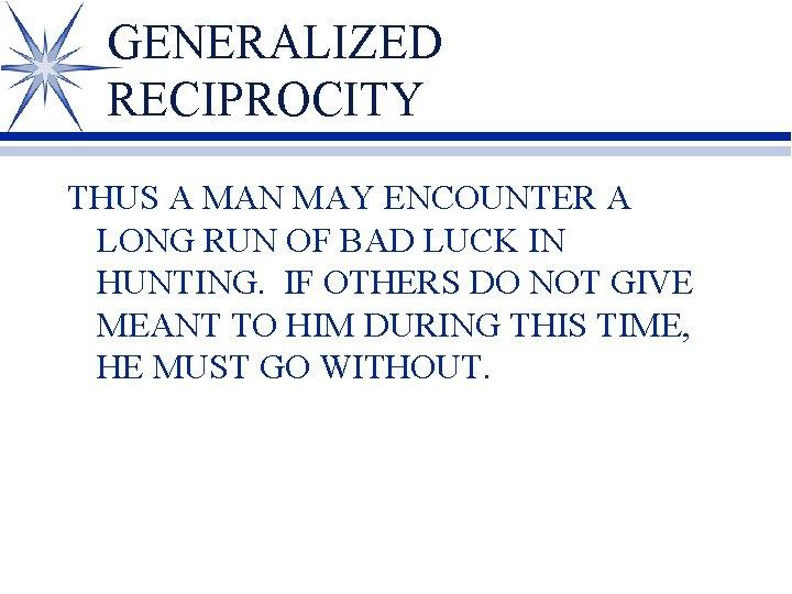 GENERALIZED RECIPROCITY THUS A MAN MAY ENCOUNTER A LONG RUN OF BAD LUCK IN