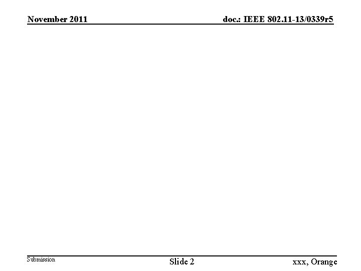 doc. : IEEE 802. 11 -13/0339 r 5 November 2011 Submission Slide 2 xxx,